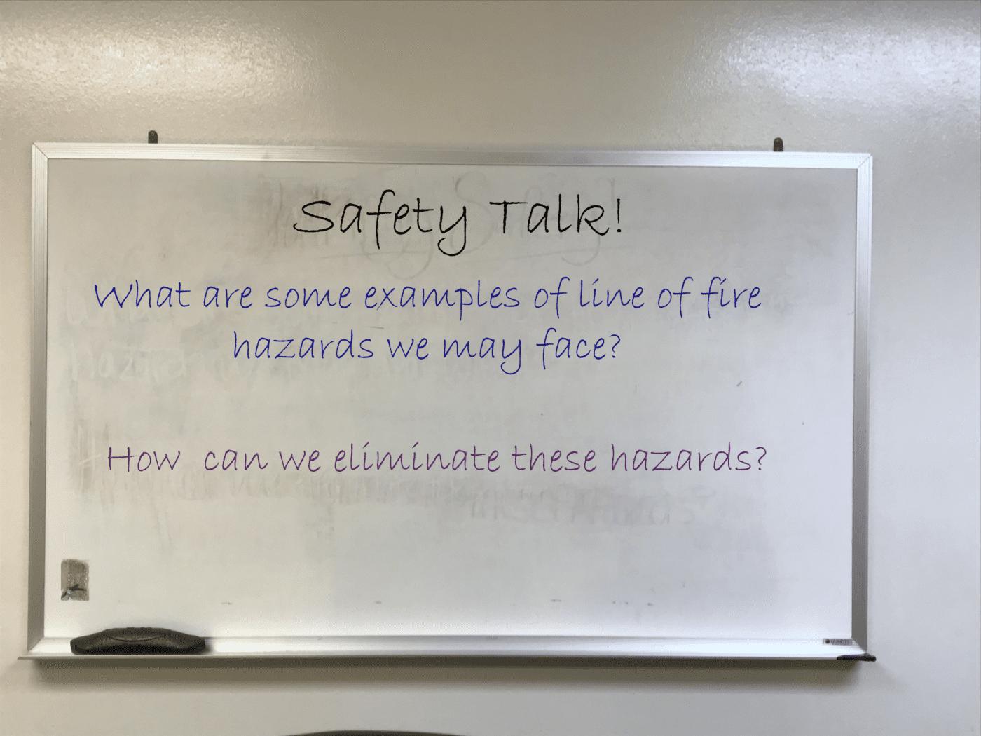 Safety Talk; Line Of Fire; shop talk; hazard